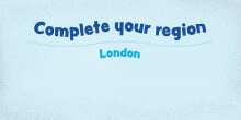 Complete your region: London