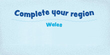 Complete your region: Wales